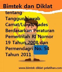 Ktr, Bimtek dan Diklat tentang Tanggungjawab Camat/Lurah/Kades Berdasarkan Peraturan Pemerintah RI Nomor 19 Tahun 2008 dan Permendagri No. 54 Tahun 2011