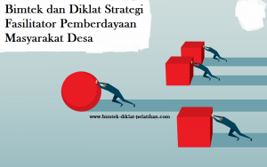 Ktr, Bimtek dan Diklat Strategi Fasilitator Pemberdayaan Masyarakat Desa
