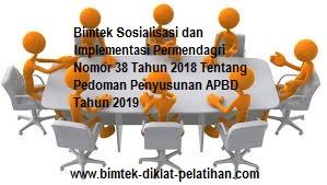 Ktr, Bimtek dan Diklat Sosialisasi dan Implementasi Permendagri Nomor 38 Tahun 2018 Tentang Pedoman Penyusunan APBD Tahun 2019